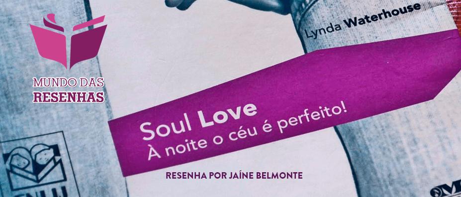 Resenha do Livro Soul Love – À Noite o Céu é Perfieto – Escrito por Lynda Waterhouse