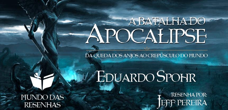 Resenha do Livro A Batalha do Apocalipse – da queda dos anjos ao crepusculo do mundo – Escrito por Eduardo Spohr