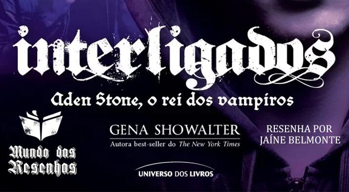 Resenha – Livro 3 da serie Interligados – Aden Stone O Rei dos Vampiros