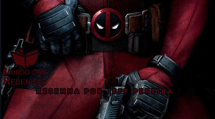 Resenha do filme Deadpool