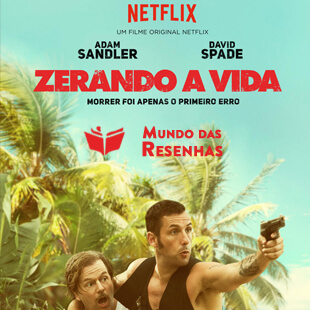 Resenha do filme Zerando a Vida – The Do-Over – Adam Sandler – Netflix