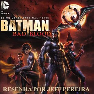 Resenha da Animação Batman – Bad Blood
