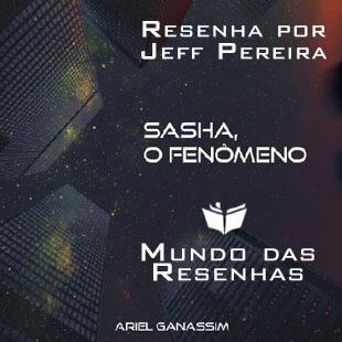 Resenha do Livro Sasha, o Fenômeno de Ariel Ganassim