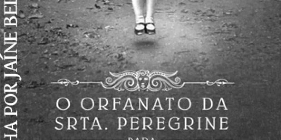 Resenha – O Orfanato da Srta. Peregrine para Crianças Peculiares; Ransom Riggs