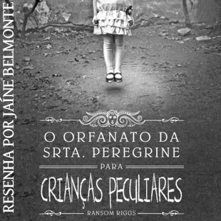 Resenha do livro O Orfanato da srta peregrine para crianças peculiares