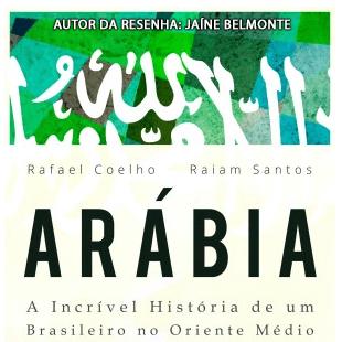 Resenha ARÁBIA – A Incrível História de um Brasileiro no Oriente Médio
