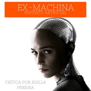 EX-MACHINA ex machina instinto artificial. netflix Domhnall Gleeson, Alicia Vikander, Oscar Isaac ficção
