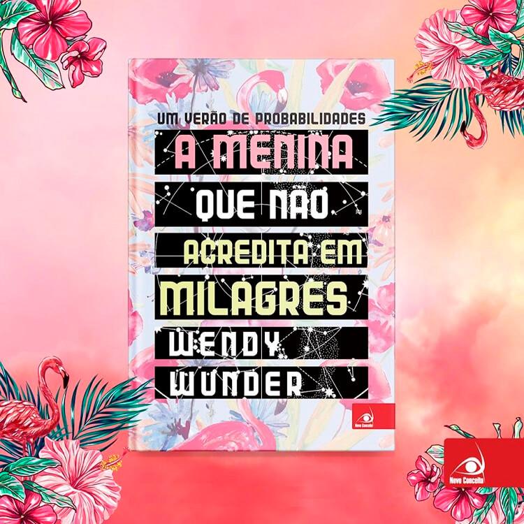 Resenha do Livro A Menina que Não Acredita em Milagres – Um Verão Inesquecível – Wendy Wunder
