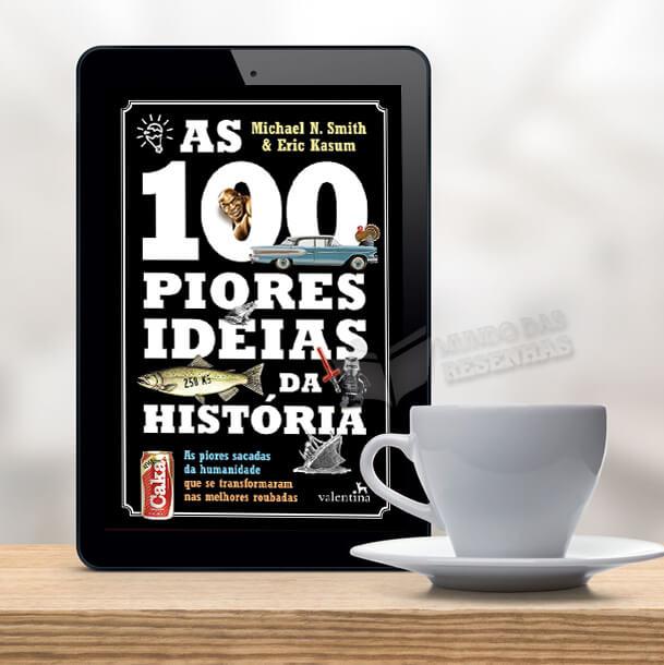RESENHA DO LIVRO AS 100 PIORES IDEIAS DA HISTORIA