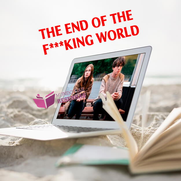 RESENHA DA SÉRIE the End of The Fucking World – NETFLIX