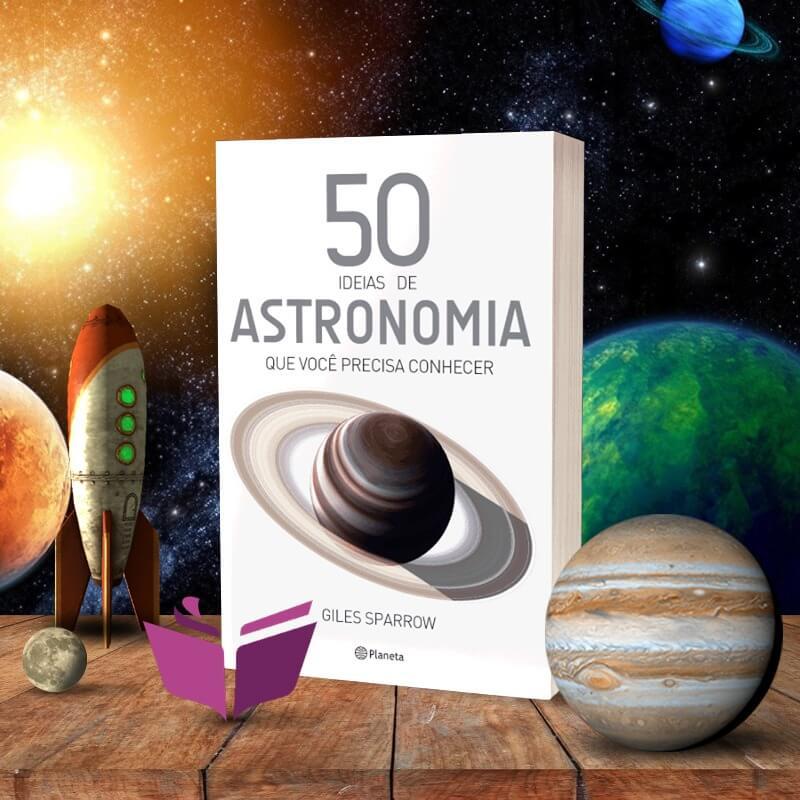 RESENHA DO LIVRO 50 IDEIAS DE ASTRONOMIA QUE VOCE PRECISA CONHECER – GILES SPARROW