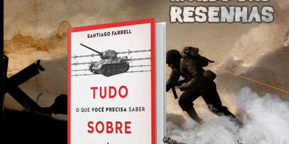 Tudo o Que Você Precisa Saber Sobre a Primeira Guerra Mundial – Santiago Farrel