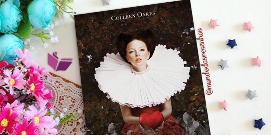 RESENHA – RAINHA DE COPAS – COLLEN OAKES