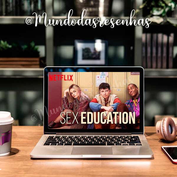 Sex Education: Indecente e sábia?