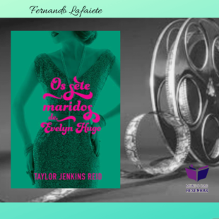 Os Sete Maridos de Evelyn Hugo: O significado de uma vida.