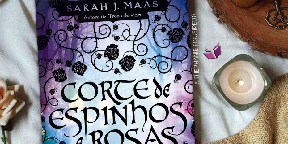 CORTE DE ESPINHOS E ROSAS – SARAH J. MAAS