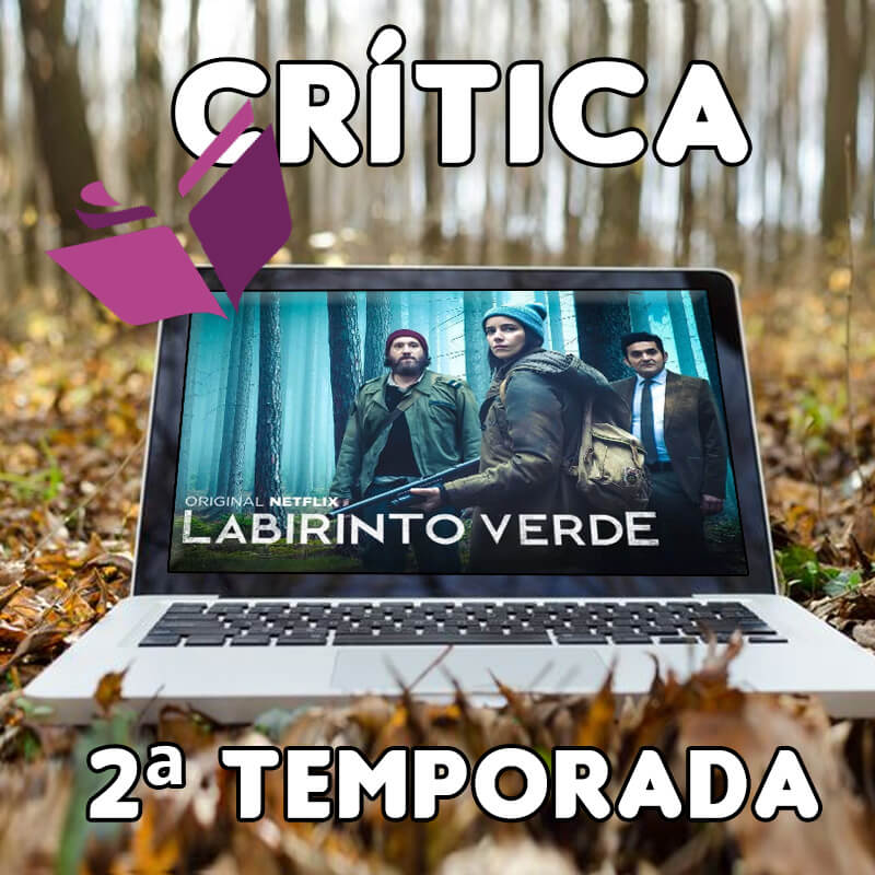 Crítica: Labirinto Verde – Segunda Temporada (e ainda mais pontas que ficaram soltas…)