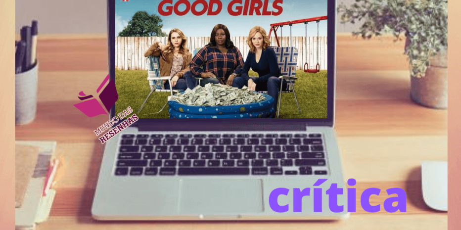 Good Girls (Netflix) – 1ª, 2ª e 3ª Temporada | Vale a pena assistir?