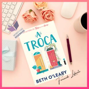 A Troca – Beth O'Leary | Uma história profunda em sua simplicidade.