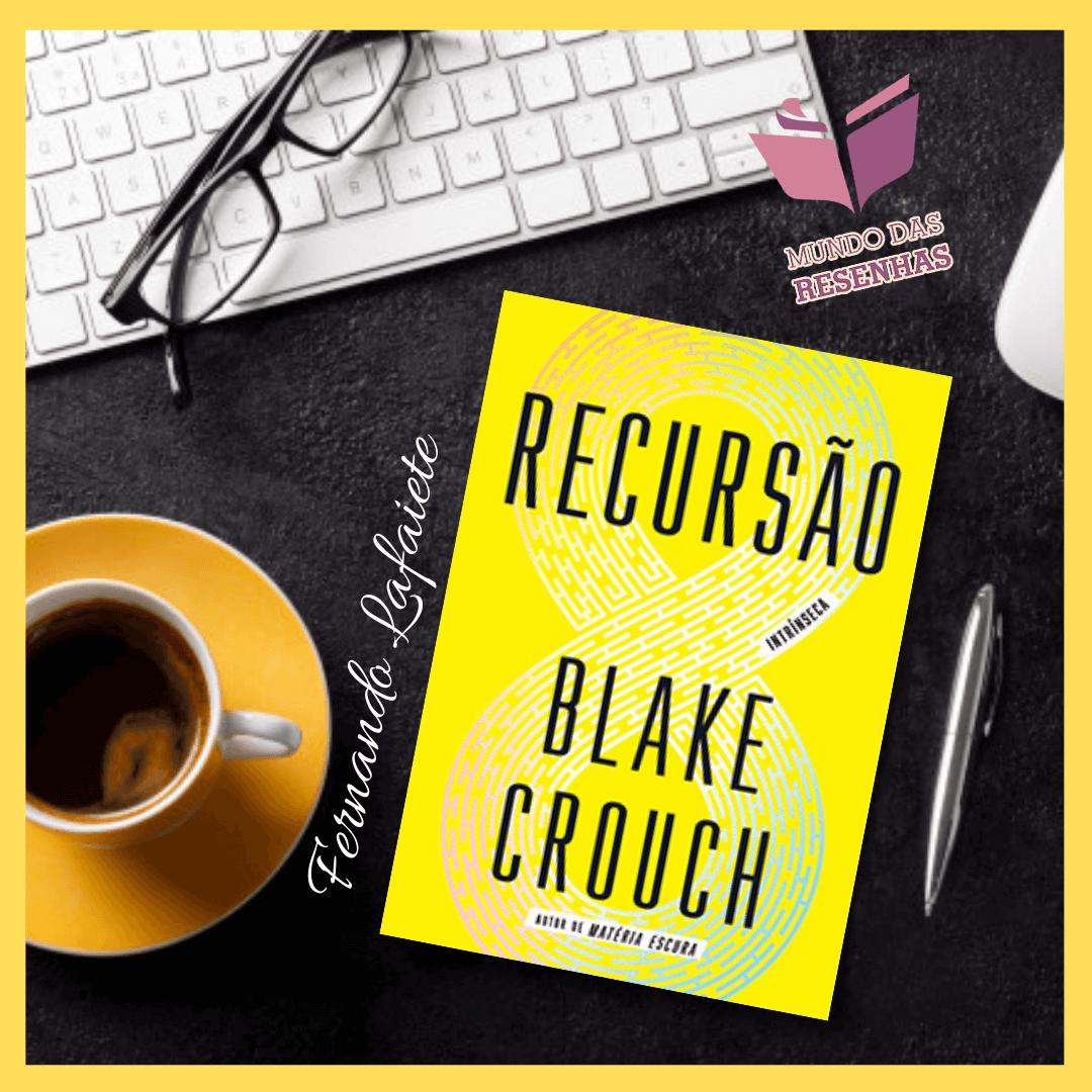Recursão – Blake Crouch | A ilógica mais lógica que já li.