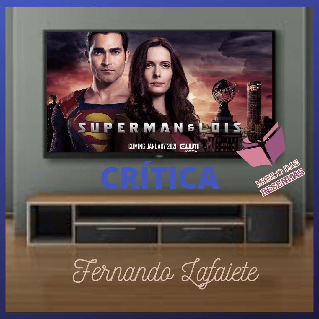 Superman & Lois – The CW | Primeiras Impressões (Episódio piloto e episódio I)