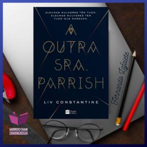 A Outra Sra. Parrish - Liv Constantine | Que segredos elas escondem?